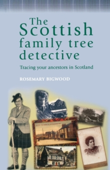 The Scottish Family Tree Detective : Tracing Your Ancestors in Scotland, Paperback Book