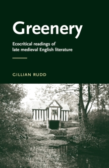Greenery : Ecocritical Readings of Late Medieval English Literature, Paperback / softback Book