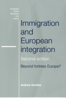 Immigration and European Integration : Towards Fortress Europe, Paperback Book
