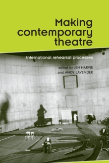 Making Contemporary Theatre : International Rehearsal Processes, Paperback / softback Book