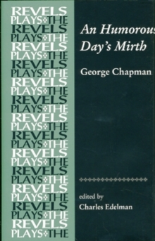 An Humorous Day's Mirth : By George Chapman, Hardback Book