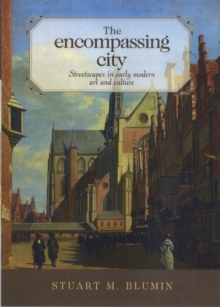 The Encompassing City : Streetscapes in Early Modern Art and Culture, Hardback Book