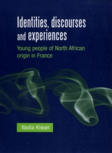 Identities, Discourses and Experiences : Young People of North African Origin in France, Hardback Book