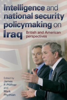 Intelligence and National Security Policymaking on Iraq : British and American Perspectives, Paperback / softback Book
