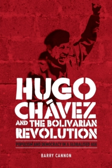 Hugo ChaVez and the Bolivarian Revolution : Populism and Democracy in a Globalised Age, Paperback / softback Book