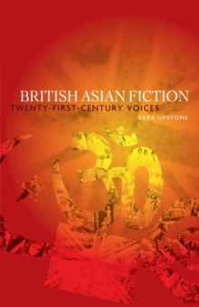 British Asian Fiction : Twenty-First-Century Voices, Paperback / softback Book