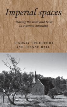 Imperial Spaces : Placing the Irish and Scots in Colonial Australia, Hardback Book
