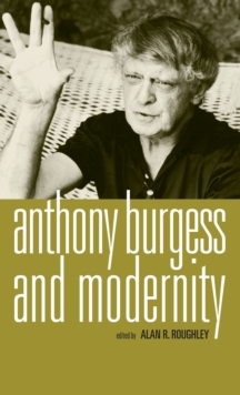 Anthony Burgess and Modernity, Hardback Book