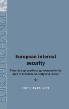 European Internal Security : Towards Supranational Governance in the Area of Freedom, Security and Justice, Hardback Book