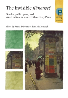 The Invisible Flaneuse? : Gender, Public Space and Visual Culture in Nineteenth Century Paris, Paperback Book