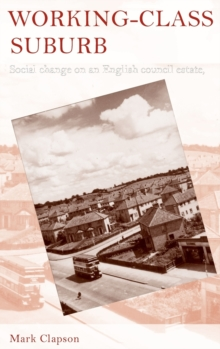 Working-Class Suburb : Social Change on an English Council Estate, 1930-2010, Hardback Book
