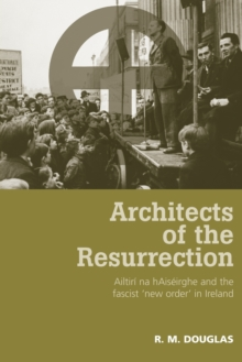Architects of the Resurrection : Ailtiri Na HaiseIrghe and the Fascist `New Order' in Ireland, Paperback / softback Book