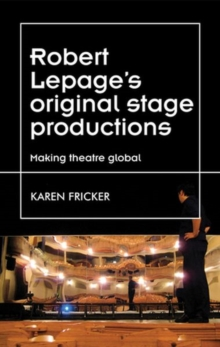 Robert Lepage's Original Stage Productions : Making Theatre Global, Hardback Book