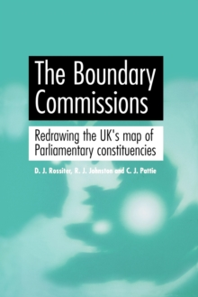 The Boundary Commissions : Redrawing the Uk's Map of Parliamentary Constituencies, Paperback / softback Book