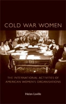 Cold War Women : The International Activities of American Women's Organisations, Paperback / softback Book