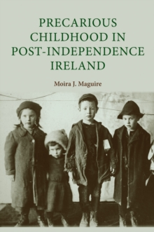 Precarious Childhood in Post-Independence Ireland, Hardback Book
