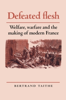 Defeated Flesh : Welfare, Warfare and the Making of Modern France, Paperback / softback Book