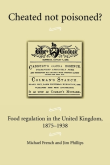 Cheated Not Poisoned? : Food Regulation in the United Kingdom, 1875-1938, Paperback / softback Book