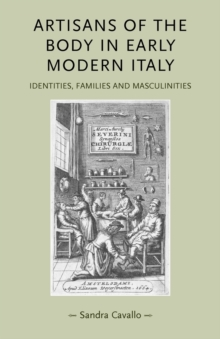 Artisans of the Body in Early Modern Italy : Identities, Families and Masculinities, Paperback / softback Book