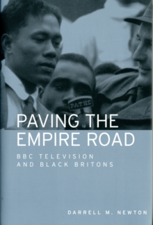Paving the Empire Road : BBC Television and Black Britons, Hardback Book