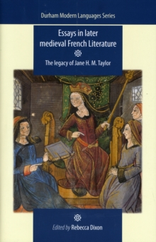 Essays in Later Medieval French Literature : The Legacy of Jane H. M. Taylor, Hardback Book