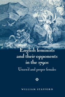 English Feminists and Their Opponents in the 1790s : Unsex'D and Proper Females, Paperback / softback Book