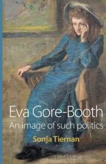 EVA Gore-Booth : An Image of Such Politics, Paperback / softback Book