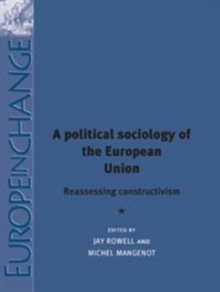 A Political Sociology of the European Union : Reassessing Constructivism, Hardback Book