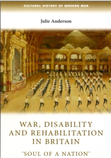 War, Disability and Rehabilitation in Britain : Soul of a Nation, Hardback Book