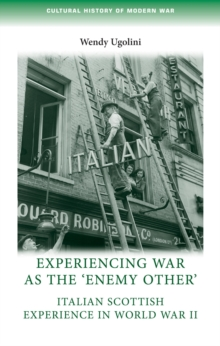 Experiencing War as the 'Enemy Other' : Italian Scottish Experience in World War II, Hardback Book