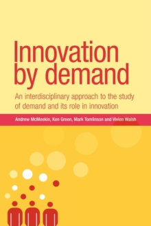 Innovation by Demand : An Interdisciplinary Approach to the Study of Demand and its Role in Innovation, Paperback / softback Book