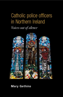 Catholic Police Officers in Northern Ireland : Voices out of Silence, Hardback Book