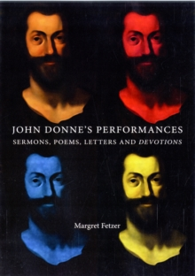 John Donne's Performances : Sermons, Poems, Letters and Devotions, Hardback Book