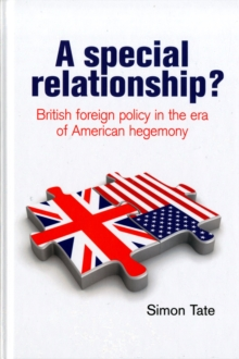 A Special Relationship? : British Foreign Policy in the Era of American Hegemony, Hardback Book