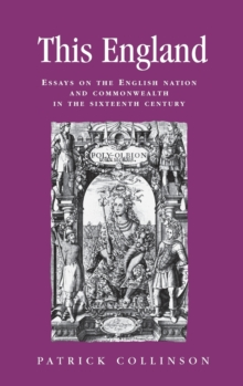 This England : Essays on the English Nation and Commonwealth in the Sixteenth Century, Hardback Book
