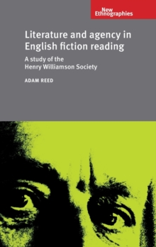 Literature and Agency in English Fiction Reading : A Study of the Henry Williamson Society, Hardback Book