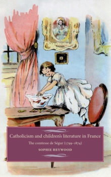 Catholicism and Children's Literature in France : The Comtesse De SeGur (1799-1874), Hardback Book
