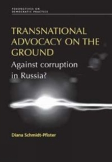 Transnational Advocacy on the Ground : Against Corruption in Russia?, Hardback Book