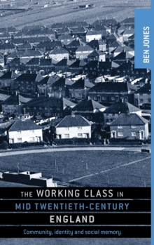 The Working Class in Mid-Twentieth-Century England : Community, Identity and Social Memory, Hardback Book