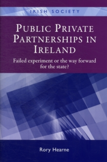 Public Private Partnerships in Ireland : Failed Experiment or the Way Forward?, Hardback Book