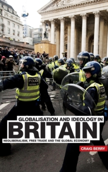 Globalisation and Ideology in Britain : Neoliberalism, Free Trade and the Global Economy, Hardback Book