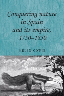 Conquering Nature in Spain and its Empire, 1750-1850, Hardback Book