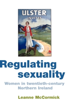 Regulating Sexuality : Women in Twentieth-Century Northern Ireland, Paperback / softback Book