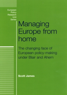 Managing Europe from Home : The Changing Face of European Policy-Making Under Blair and Ahern, Hardback Book