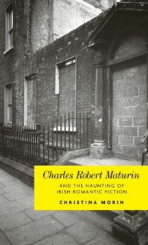 Charles Robert Maturin and the Haunting of Irish Romantic Fiction, Hardback Book
