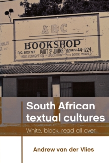 South African Textual Cultures : White, Black, Read All Over, Paperback / softback Book