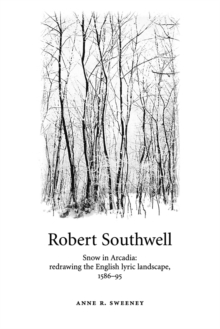 Robert Southwell : Snow in Arcadia: Redrawing the English Lyric Landscape, 1586-95, Paperback / softback Book