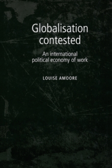 Globalisation Contested : An International Political Economy of Work, Paperback / softback Book