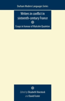 Writers in Conflict in Sixteenth-Century France : Essays in Honour of Malcolm Quainton, Paperback / softback Book