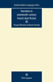 Narration in Nineteenth-Century French Short Fiction : Prosper MeRIMee to Marcel Schwob, Paperback / softback Book